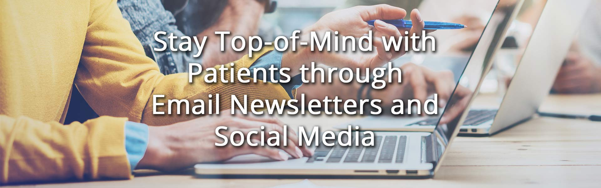 UpOnline Dental Marketing keeps you top-of-mind with patients